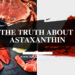 Astaxanthin_ (Benefits, Side Effects, Dangers)